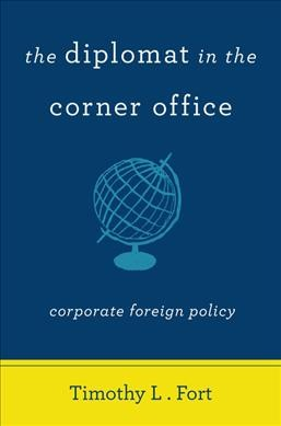 The diplomat in the corner office : corporate foreign policy